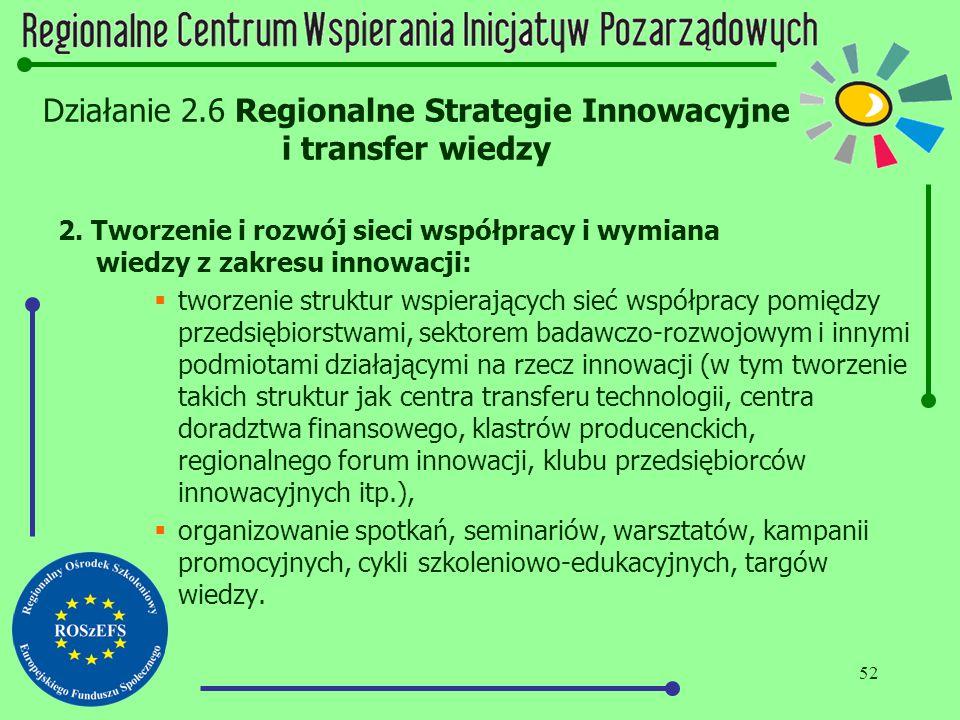 52 Działanie 2.6 Regionalne Strategie Innowacyjne i transfer wiedzy 2. Tworzenie i rozwój sieci współpracy i wymiana wiedzy z zakresu innowacji:  two