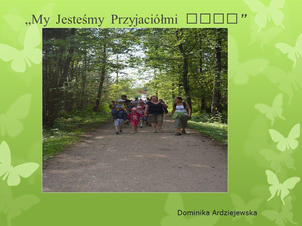 """""""My Jesteśmy Przyjaciółmi Lasu Dominika Ardziejewska"""