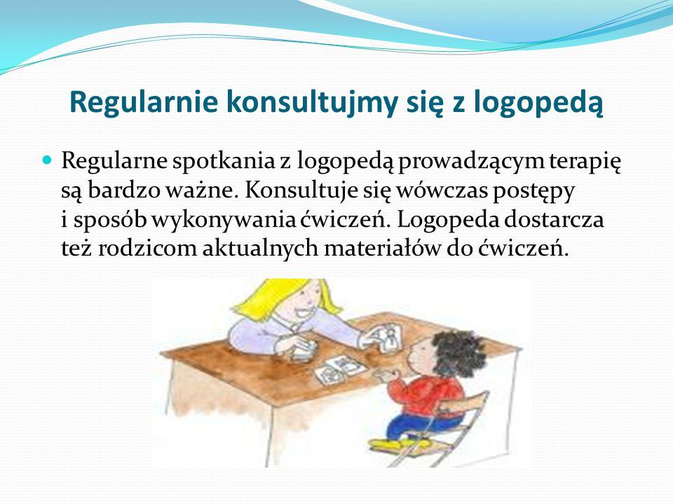 Regularnie konsultujmy się z logopedą Regularne spotkania z logopedą prowadzącym terapię są bardzo ważne.