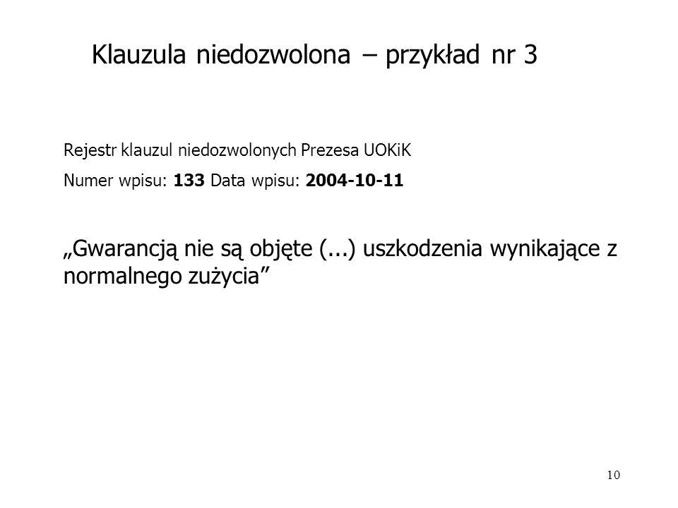 """10 Rejestr klauzul niedozwolonych Prezesa UOKiK Numer wpisu: 133 Data wpisu: 2004-10-11 """"Gwarancją nie są objęte (...) uszkodzenia wynikające z normal"""