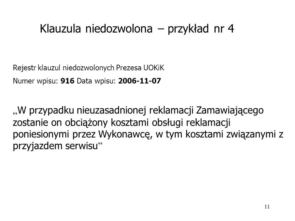 """11 Rejestr klauzul niedozwolonych Prezesa UOKiK Numer wpisu: 916 Data wpisu: 2006-11-07 """" W przypadku nieuzasadnionej reklamacji Zamawiającego zostani"""