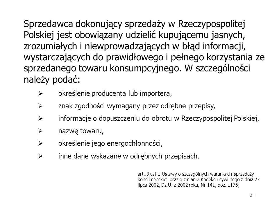 21 Sprzedawca dokonujący sprzedaży w Rzeczypospolitej Polskiej jest obowiązany udzielić kupującemu jasnych, zrozumiałych i niewprowadzających w błąd i