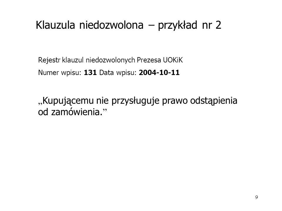 """9 Rejestr klauzul niedozwolonych Prezesa UOKiK Numer wpisu: 131 Data wpisu: 2004-10-11 """" Kupującemu nie przysługuje prawo odstąpienia od zamówienia. """""""