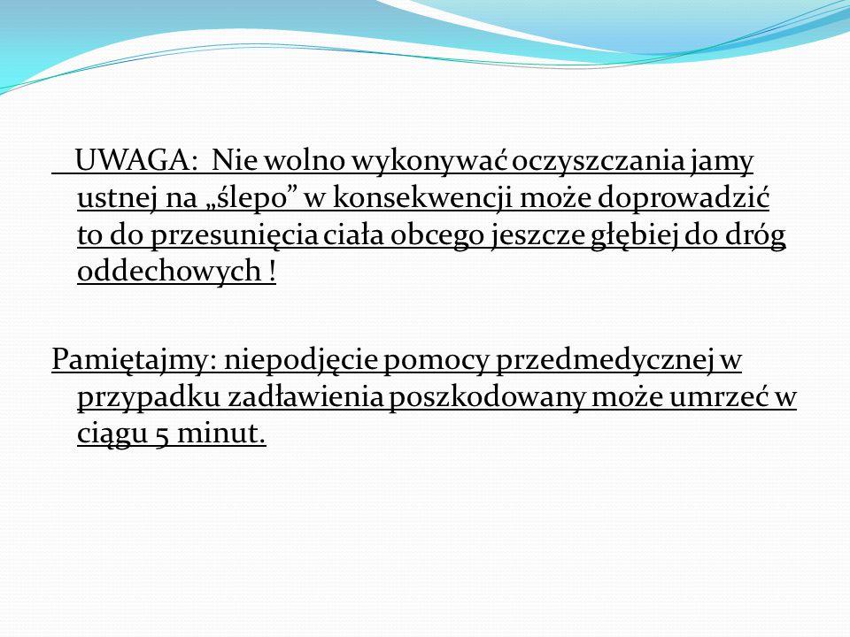"""UWAGA: Nie wolno wykonywać oczyszczania jamy ustnej na """"ślepo"""" w konsekwencji może doprowadzić to do przesunięcia ciała obcego jeszcze głębiej do dróg"""