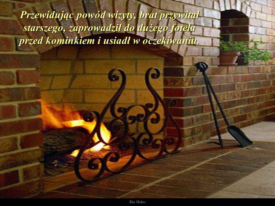 Starszy zastał brata w domu samego siedzącego przed kominkiem, w którym palił się błyszczący i ciepły ogień..
