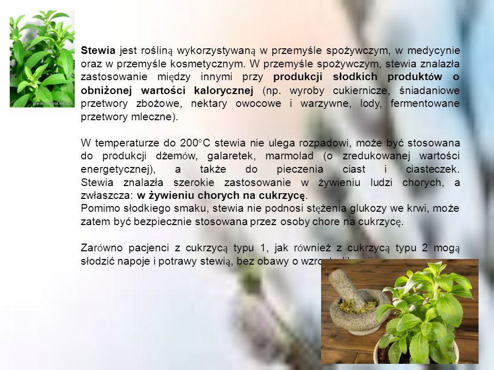 Stewia jest roślin ą wykorzystywan ą w przemyśle spożywczym, w medycynie oraz w przemyśle kosmetycznym. W przemyśle spożywczym, stewia znalazła zastos