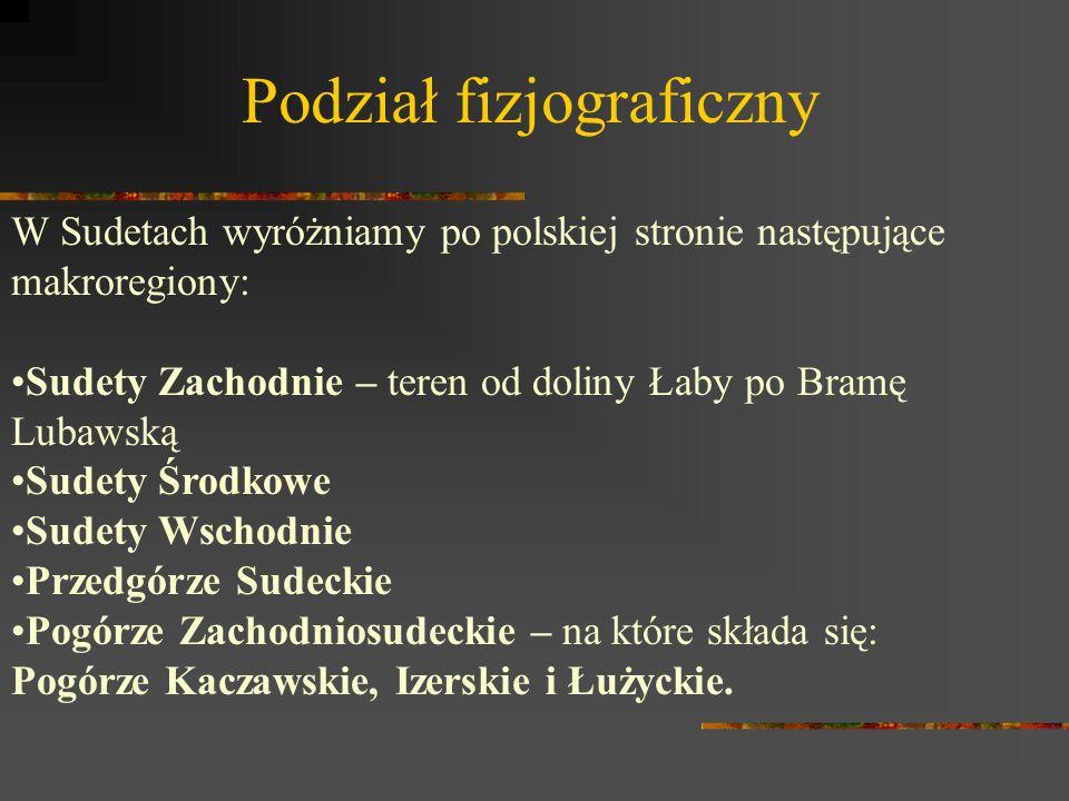 Podział fizjograficzny W Sudetach wyróżniamy po polskiej stronie następujące makroregiony: Sudety Zachodnie – teren od doliny Łaby po Bramę Lubawską S
