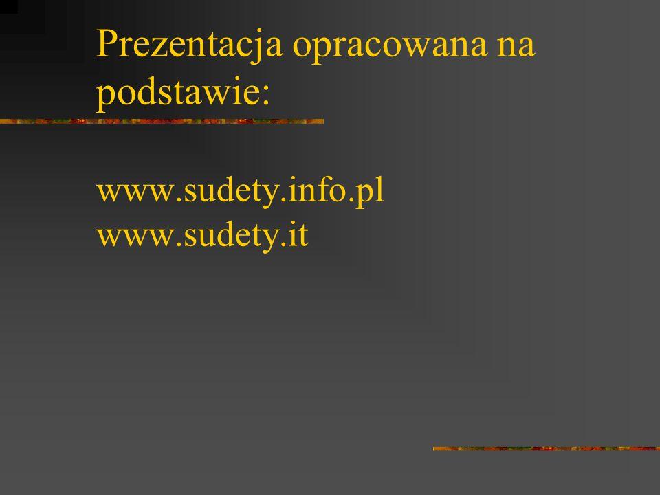 Prezentacja opracowana na podstawie: www.sudety.info.pl www.sudety.it
