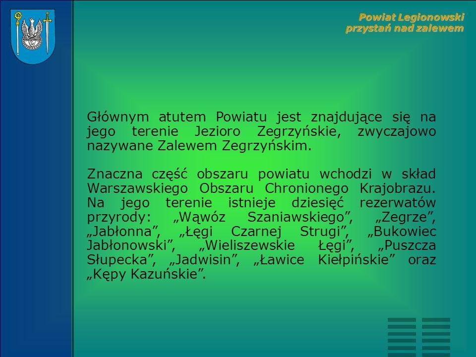 Głównym atutem Powiatu jest znajdujące się na jego terenie Jezioro Zegrzyńskie, zwyczajowo nazywane Zalewem Zegrzyńskim.