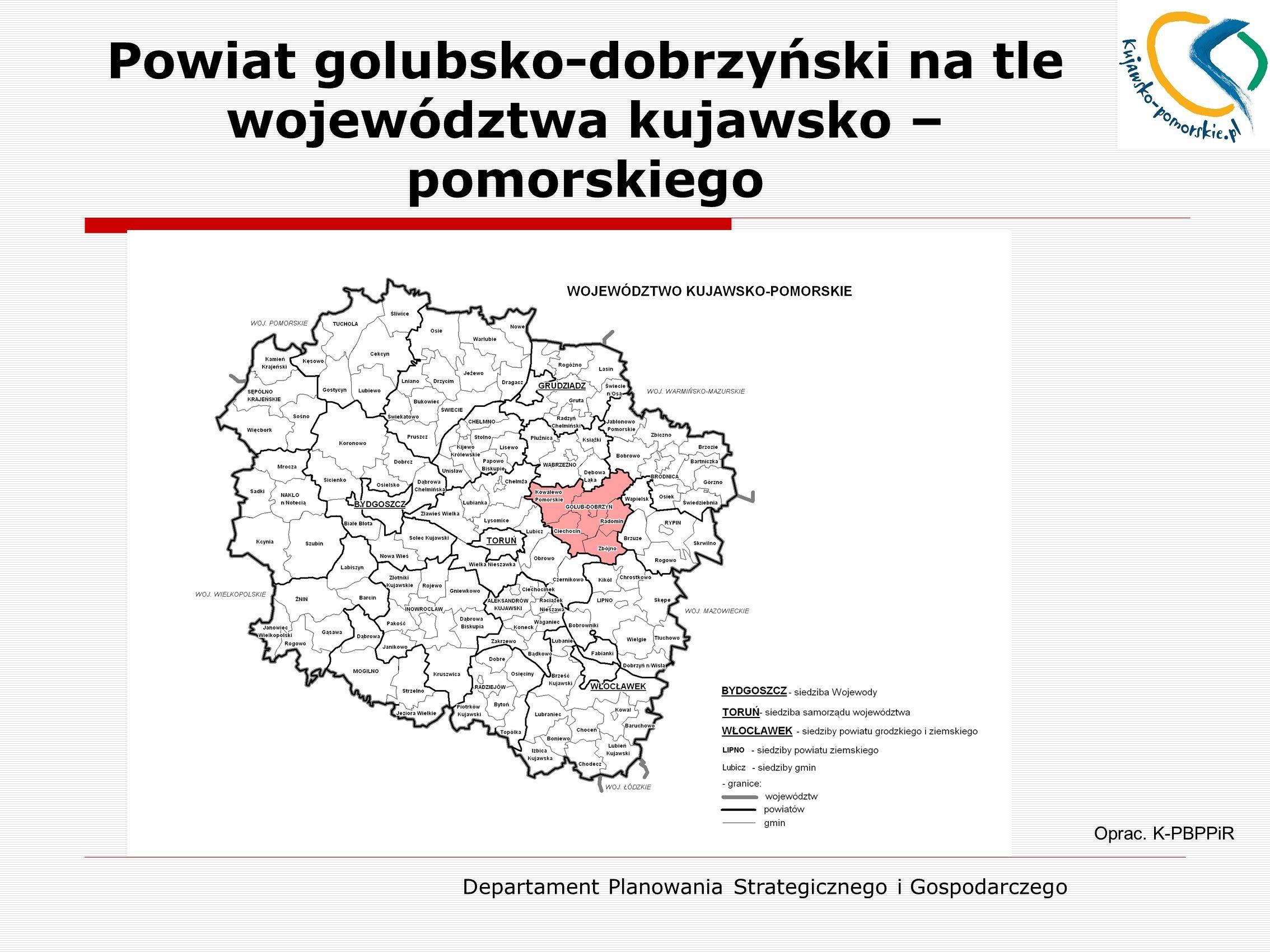 Departament Planowania Strategicznego i Gospodarczego Powiat golubsko-dobrzyński na tle województwa kujawsko – pomorskiego Oprac.