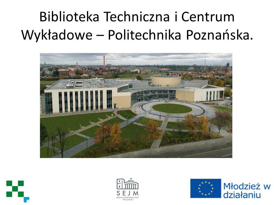 Biblioteka Techniczna i Centrum Wykładowe – Politechnika Poznańska.