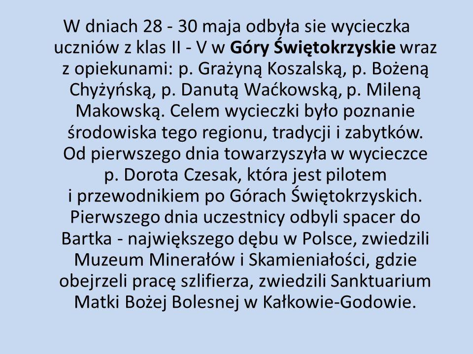 W dniach 28 - 30 maja odbyła sie wycieczka uczniów z klas II - V w Góry Świętokrzyskie wraz z opiekunami: p. Grażyną Koszalską, p. Bożeną Chyżyńską, p
