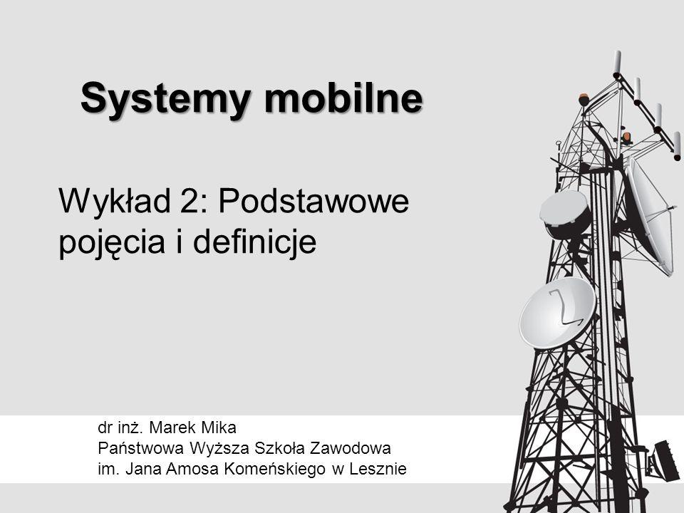 System mobilny Elementy systemu mobilnego: –użytkownicy mobilni –stacjonarna część systemu – komputery stacjonarne połączone siecią o stałych łączach i dużej przepustowości –stacje bazowe – stanowiące interfejs między częścią stacjonarną a użytkownikami mobilnymi © 2014dr inż.