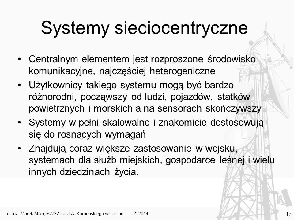 Systemy sieciocentryczne Centralnym elementem jest rozproszone środowisko komunikacyjne, najczęściej heterogeniczne Użytkownicy takiego systemu mogą b