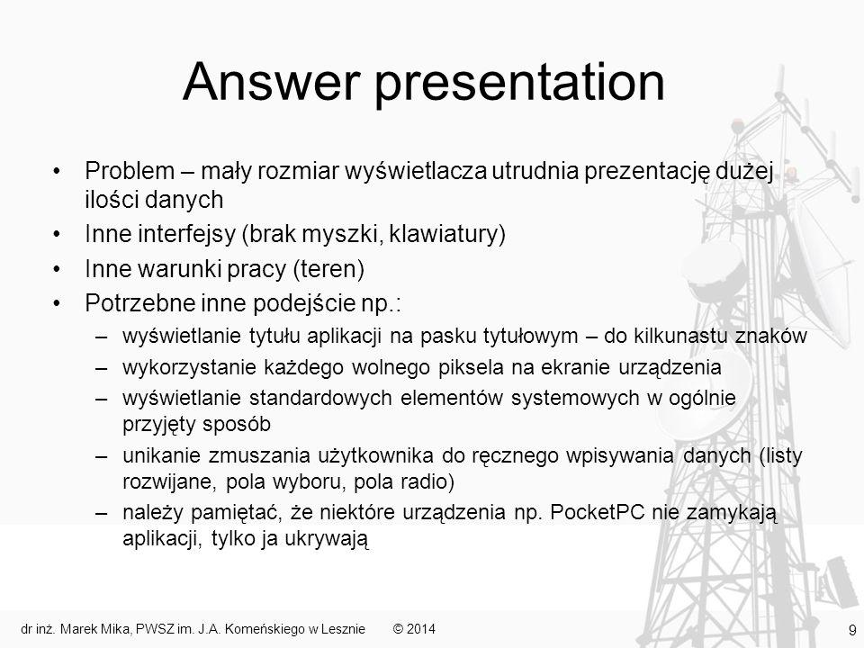 Answer presentation Problem – mały rozmiar wyświetlacza utrudnia prezentację dużej ilości danych Inne interfejsy (brak myszki, klawiatury) Inne warunk