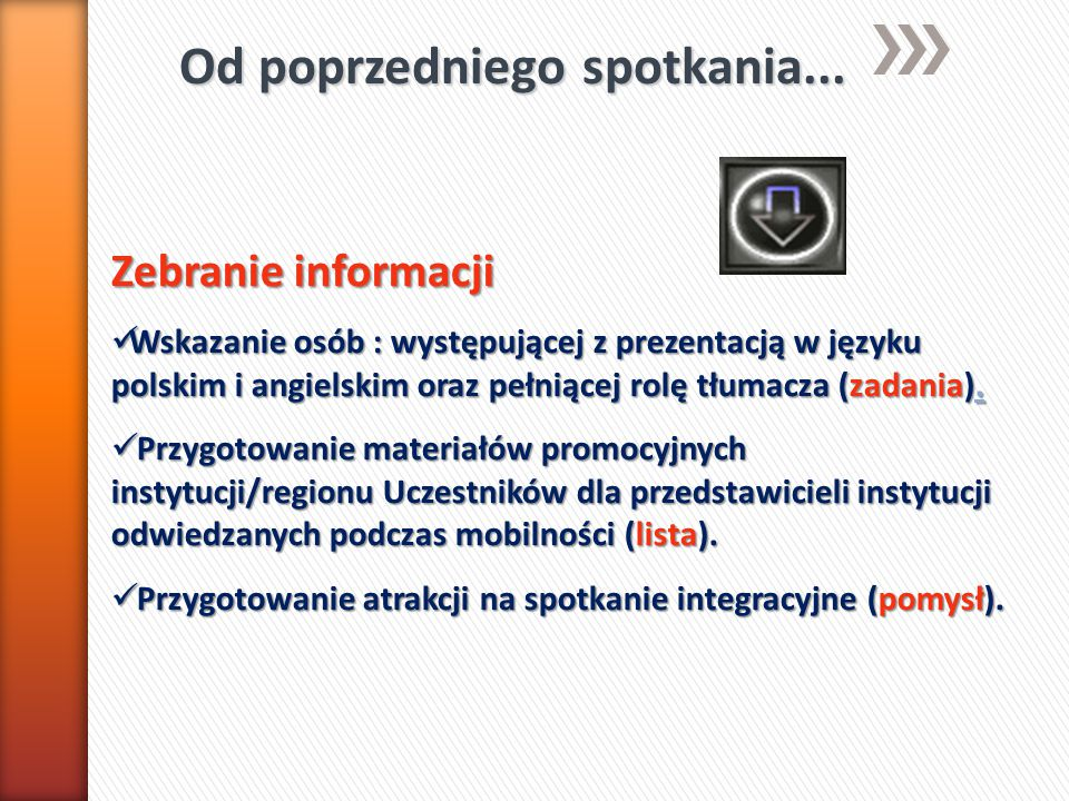 Od poprzedniego spotkania... Zebranie informacji Wskazanie osób : występującej z prezentacją w języku polskim i angielskim oraz pełniącej rolę tłumacz