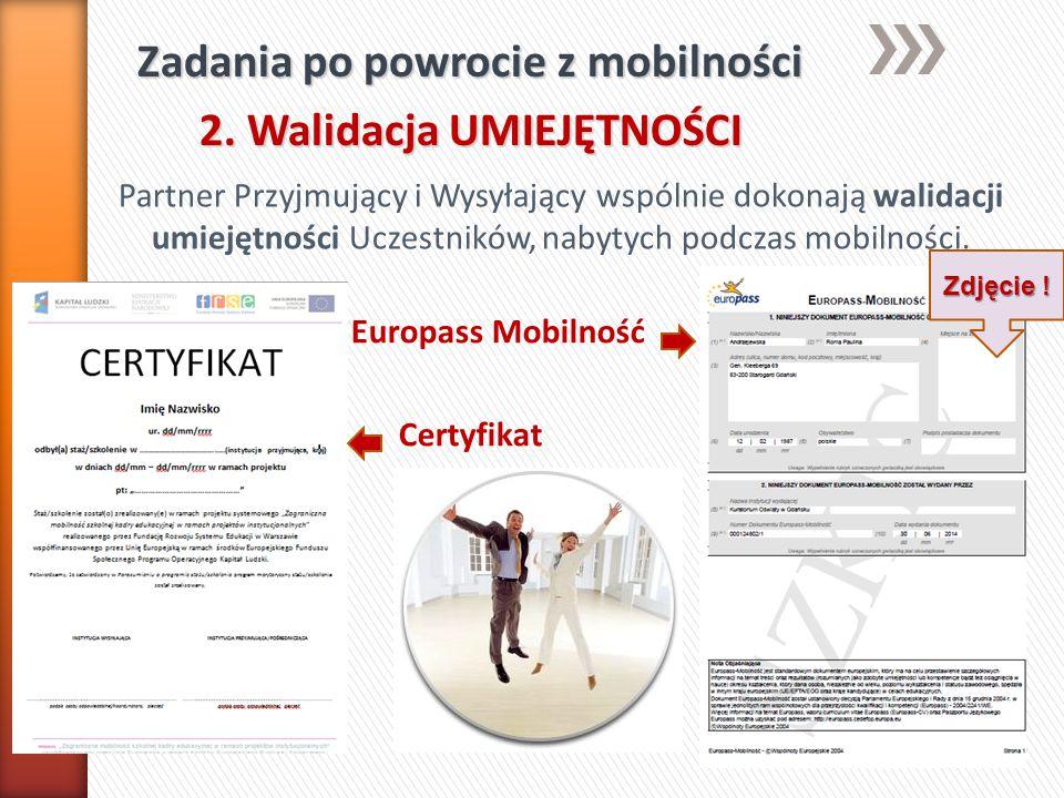 Zadania po powrocie z mobilności 2. Walidacja UMIEJĘTNOŚCI Partner Przyjmujący i Wysyłający wspólnie dokonają walidacji umiejętności Uczestników, naby