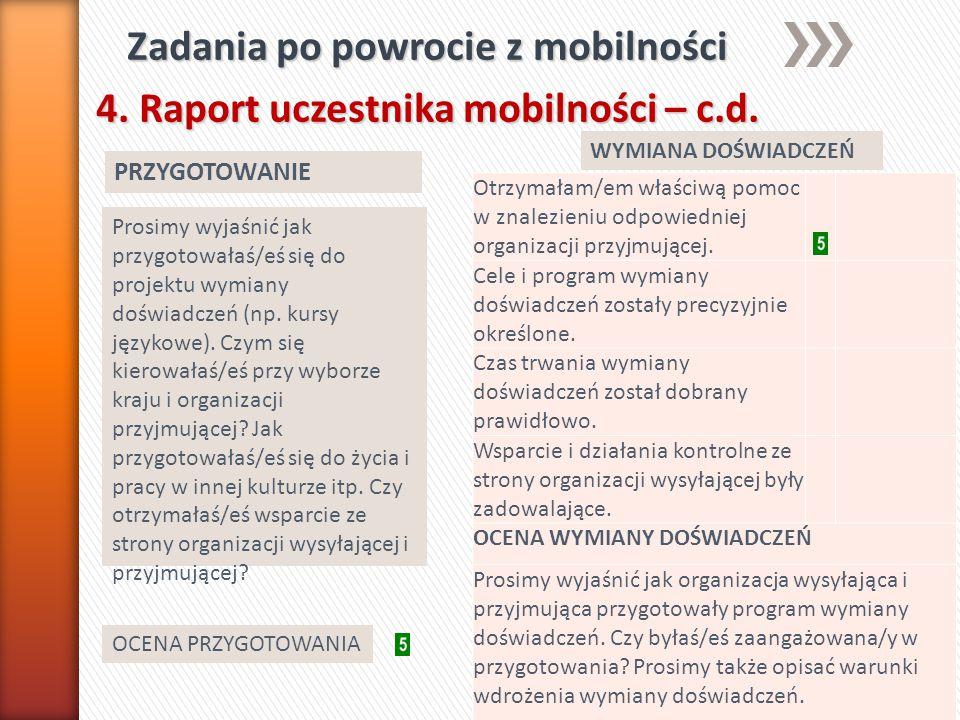 Zadania po powrocie z mobilności 4. Raport uczestnika mobilności – c.d. PRZYGOTOWANIE WYMIANA DOŚWIADCZEŃ Prosimy wyjaśnić jak przygotowałaś/eś się do