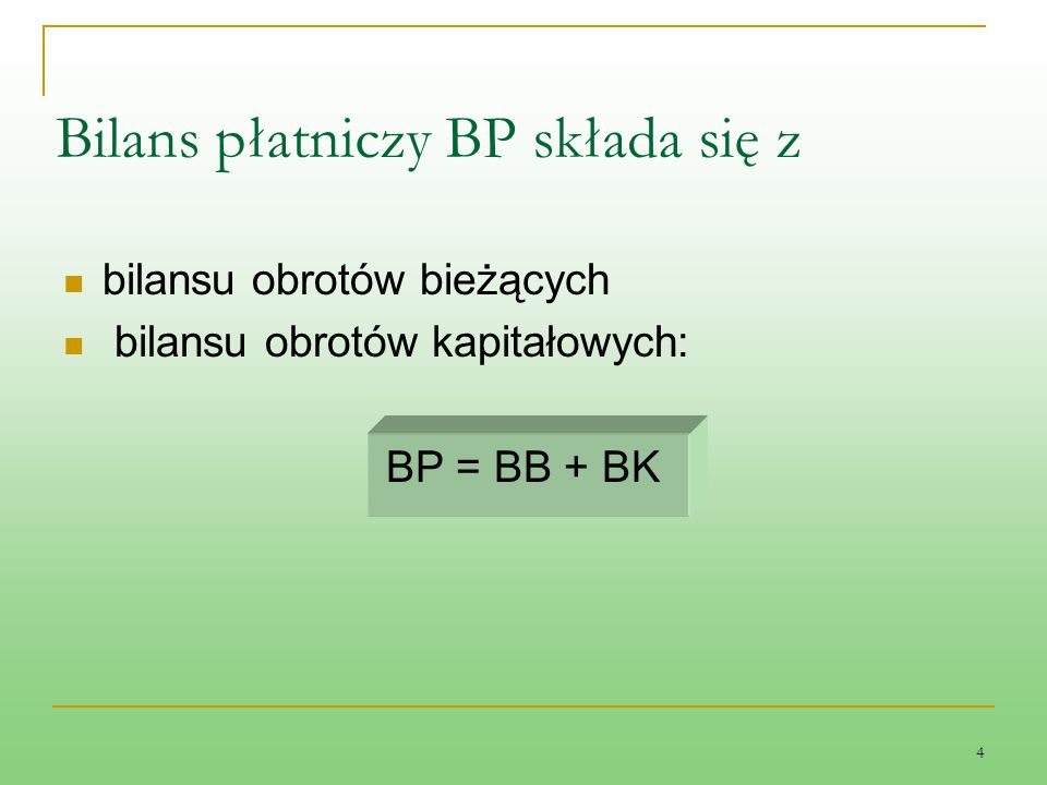 4 bilansu obrotów bieżących bilansu obrotów kapitałowych: BP = BB + BK Bilans płatniczy BP składa się z