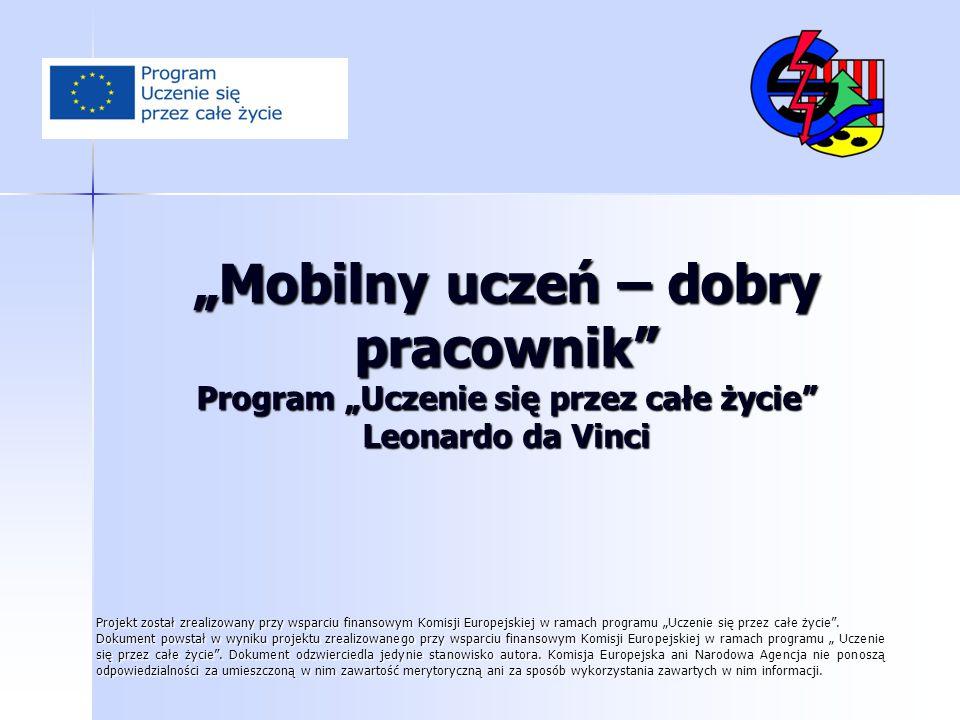 """""""Mobilny uczeń – dobry pracownik"""" Program """"Uczenie się przez całe życie"""" Leonardo da Vinci Projekt został zrealizowany przy wsparciu finansowym Komisj"""