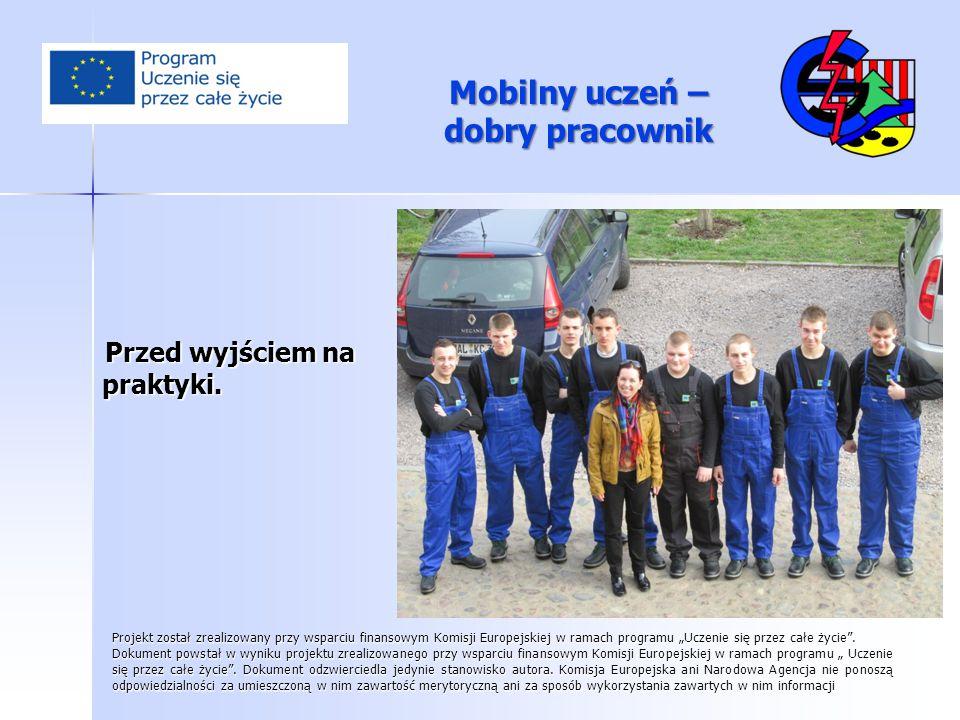 Mobilny uczeń – dobry pracownik Przed wyjściem na praktyki. Przed wyjściem na praktyki. Projekt został zrealizowany przy wsparciu finansowym Komisji E