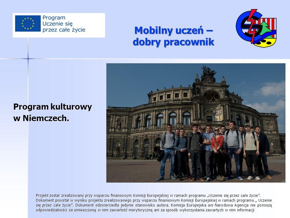 Mobilny uczeń – dobry pracownik Program kulturowy w Niemczech. Projekt został zrealizowany przy wsparciu finansowym Komisji Europejskiej w ramach prog