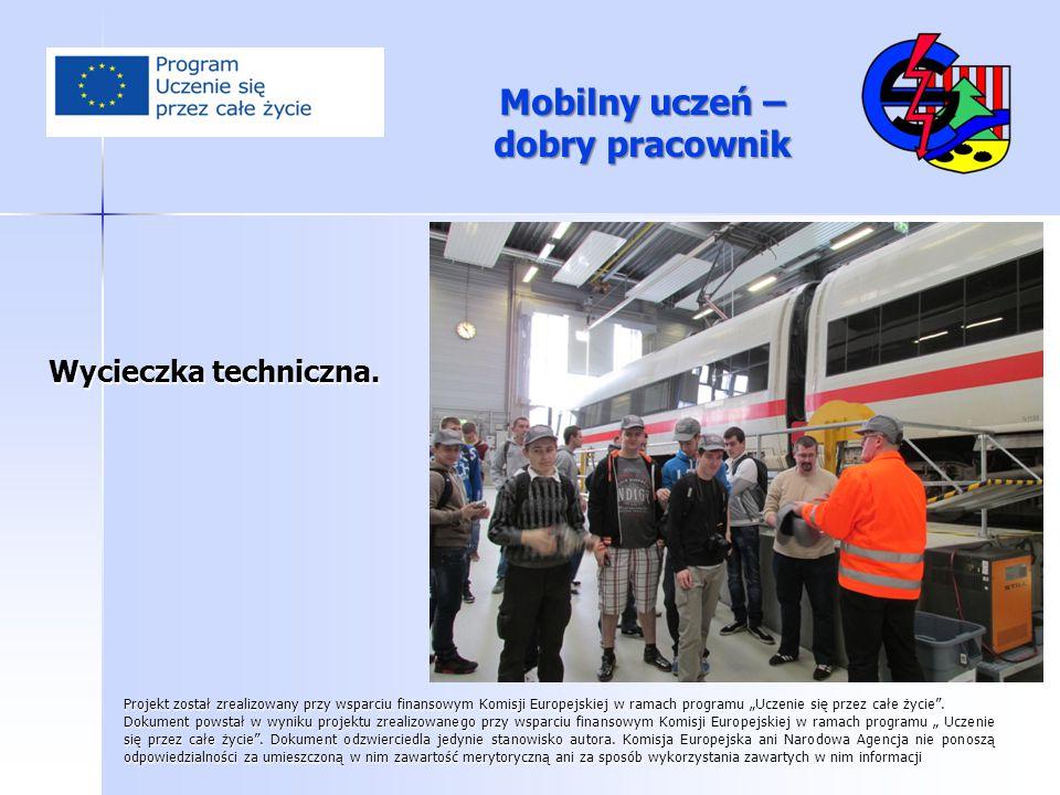 """Mobilny uczeń – dobry pracownik Wycieczka techniczna. Projekt został zrealizowany przy wsparciu finansowym Komisji Europejskiej w ramach programu """"Ucz"""