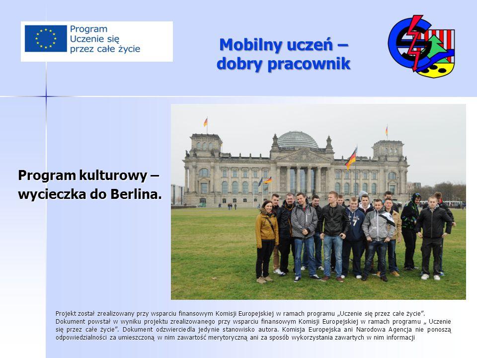 Mobilny uczeń – dobry pracownik Program kulturowy – wycieczka do Berlina. Projekt został zrealizowany przy wsparciu finansowym Komisji Europejskiej w