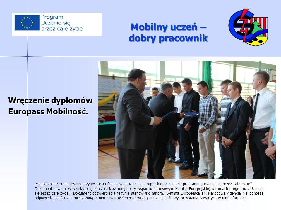 Mobilny uczeń – dobry pracownik Wręczenie dyplomów Europass Mobilność. Projekt został zrealizowany przy wsparciu finansowym Komisji Europejskiej w ram