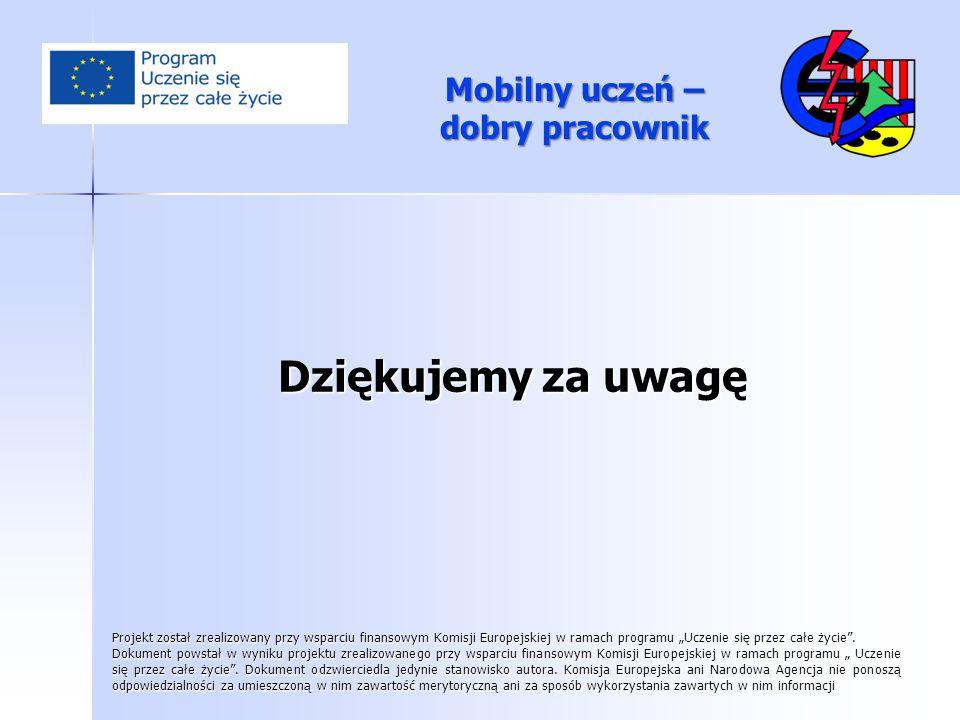 """Mobilny uczeń – dobry pracownik Dziękujemy za uwagę Projekt został zrealizowany przy wsparciu finansowym Komisji Europejskiej w ramach programu """"Uczen"""