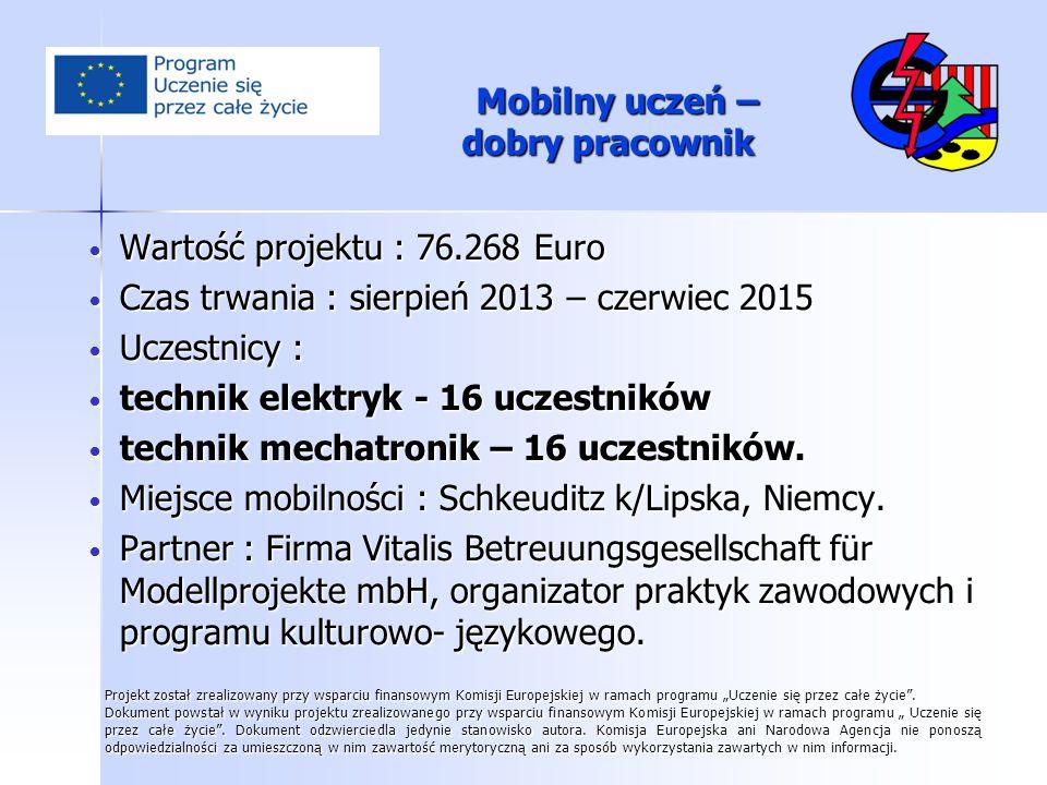 Mobilny uczeń – dobry pracownik Mobilny uczeń – dobry pracownik Wartość projektu : 76.268 Euro Wartość projektu : 76.268 Euro Czas trwania : sierpień
