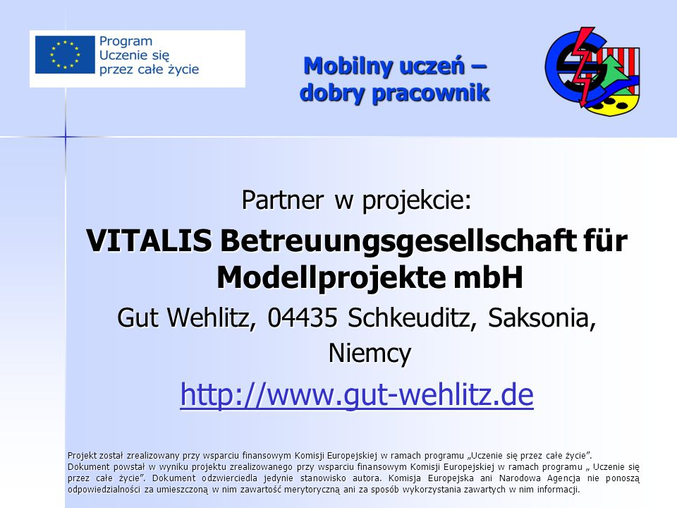 Mobilny uczeń – dobry pracownik Partner w projekcie: VITALIS Betreuungsgesellschaft für Modellprojekte mbH Gut Wehlitz, 04435 Schkeuditz, Saksonia, Ni
