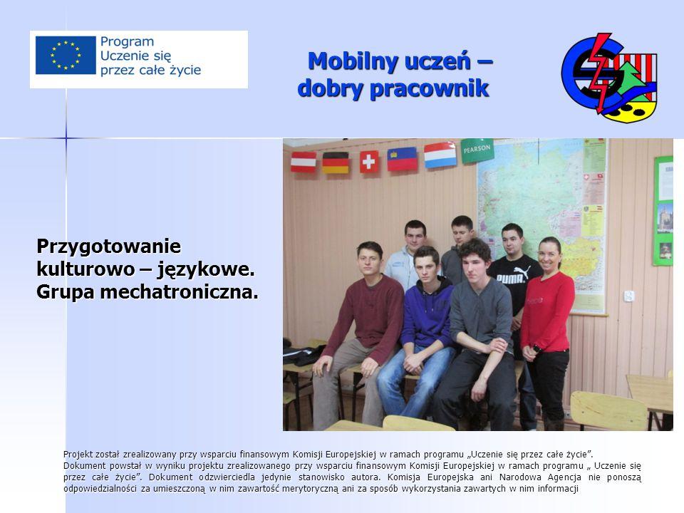 Przygotowanie kulturowo – językowe. Grupa mechatroniczna. Projekt został zrealizowany przy wsparciu finansowym Komisji Europejskiej w ramach programu