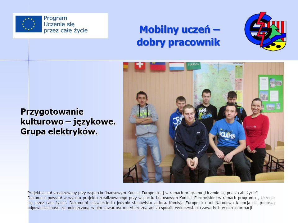 Przygotowanie kulturowo – językowe. Grupa elektryków. Mobilny uczeń – dobry pracownik Projekt został zrealizowany przy wsparciu finansowym Komisji Eur