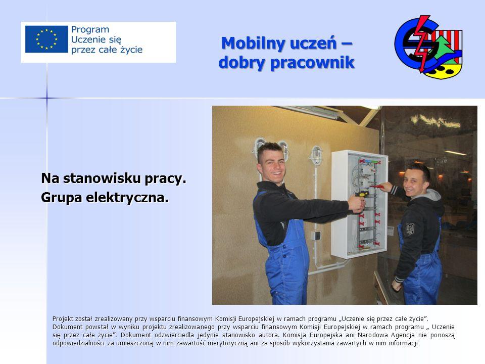 Mobilny uczeń – dobry pracownik Na stanowisku pracy. Grupa elektryczna. Projekt został zrealizowany przy wsparciu finansowym Komisji Europejskiej w ra