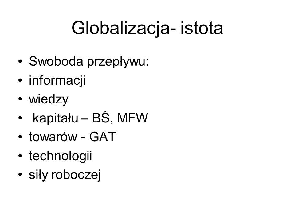 Skutki globalizacji Pozytywne: -Wzrost obrotów handlowych -Upowszechnienie wiedzy -Przyśpieszenie badań - Świtowe standardy -Przyśpieszenie wdrożeń -Poszerzenie możliwości finasowania