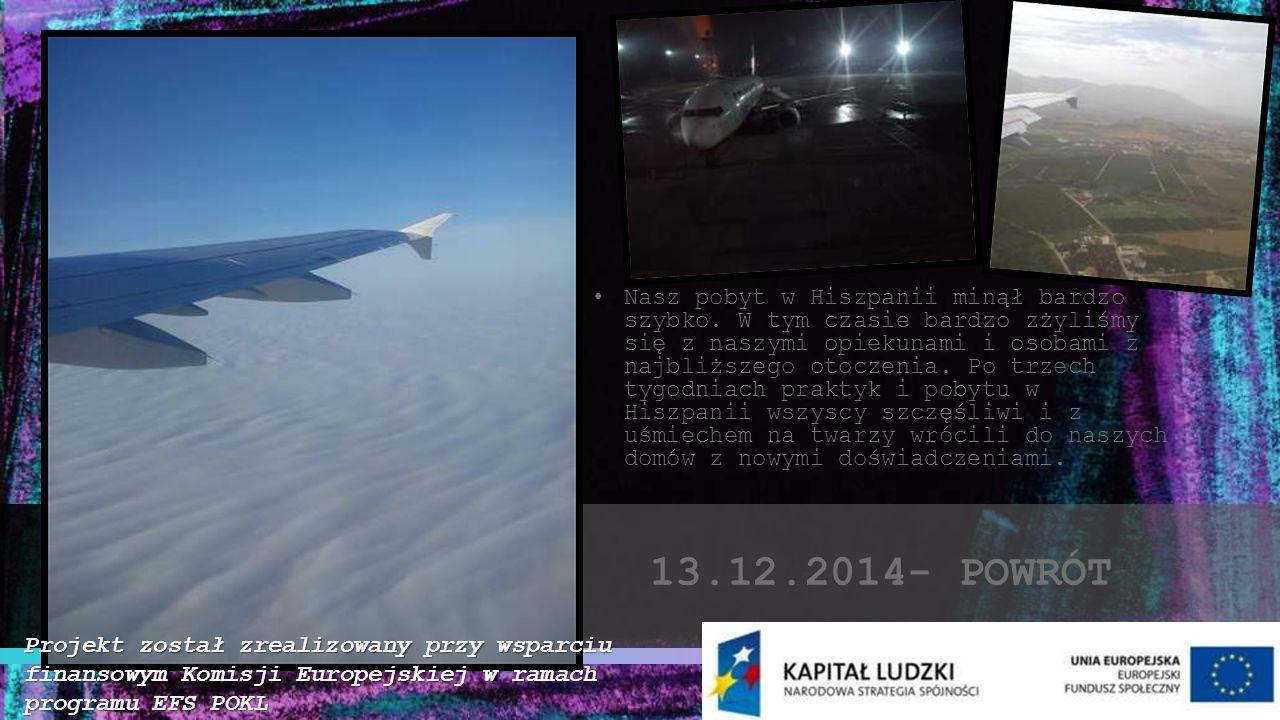13.12.2014- POWRÓT Nasz pobyt w Hiszpanii minął bardzo szybko. W tym czasie bardzo zżyliśmy się z naszymi opiekunami i osobami z najbliższego otoczeni