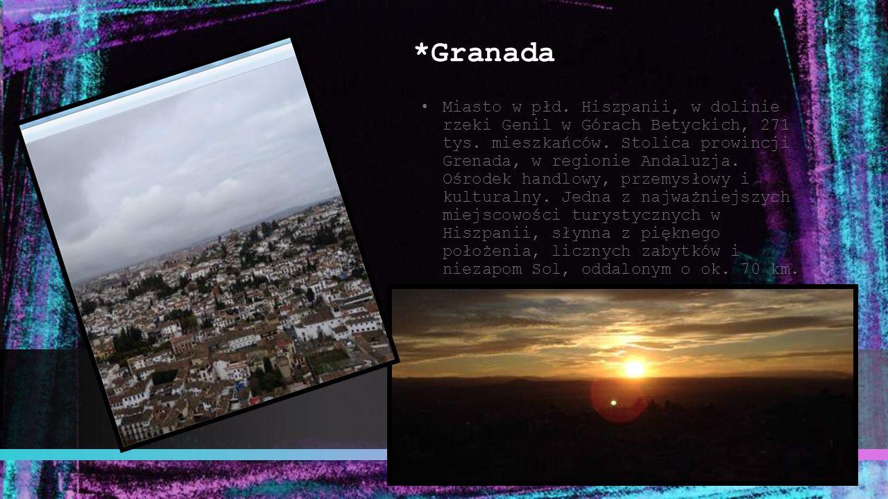 *Granada Miasto w płd. Hiszpanii, w dolinie rzeki Genil w Górach Betyckich, 271 tys. mieszkańców. Stolica prowincji Grenada, w regionie Andaluzja. Ośr