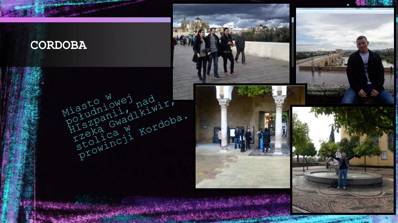 CORDOBA Miasto w południowej HIszpanii, nad rzeką Gwadlkiwir, stolica w prowincji Kordoba.