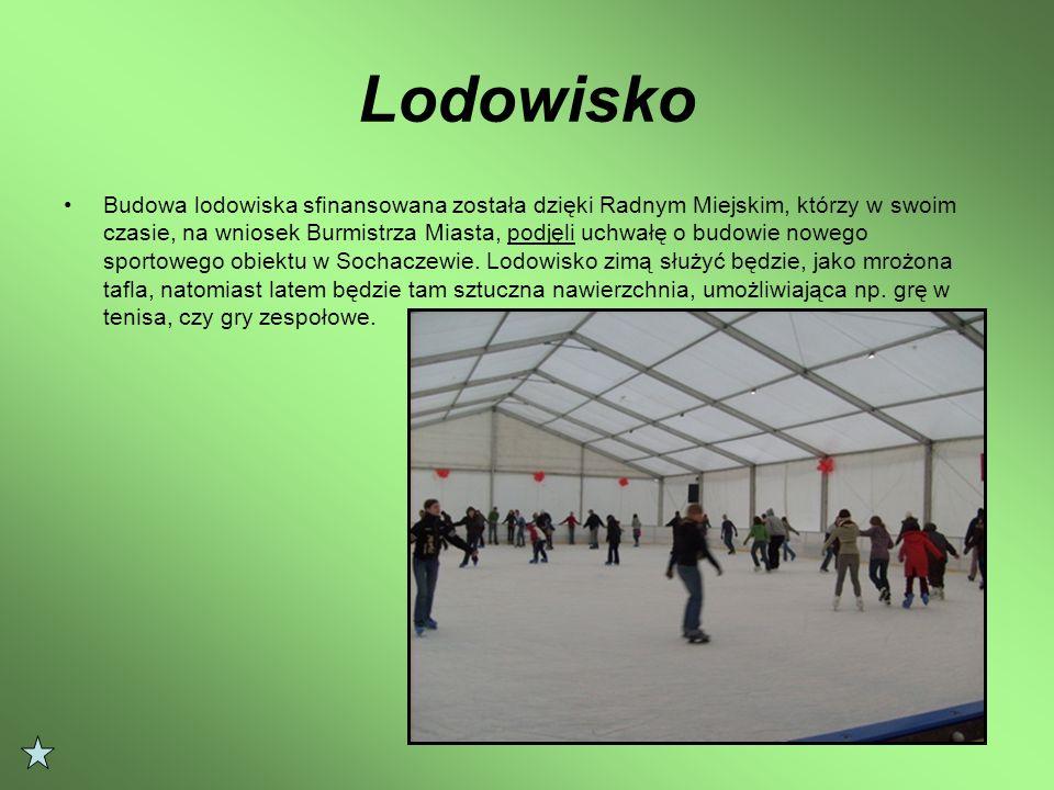 Lodowisko Budowa lodowiska sfinansowana została dzięki Radnym Miejskim, którzy w swoim czasie, na wniosek Burmistrza Miasta, podjęli uchwałę o budowie nowego sportowego obiektu w Sochaczewie.