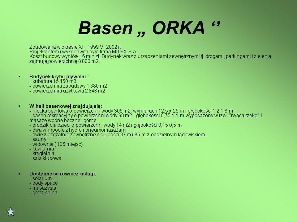 "Basen "" ORKA '' Zbudowana w okresie XII.1999 V. 2002 r."