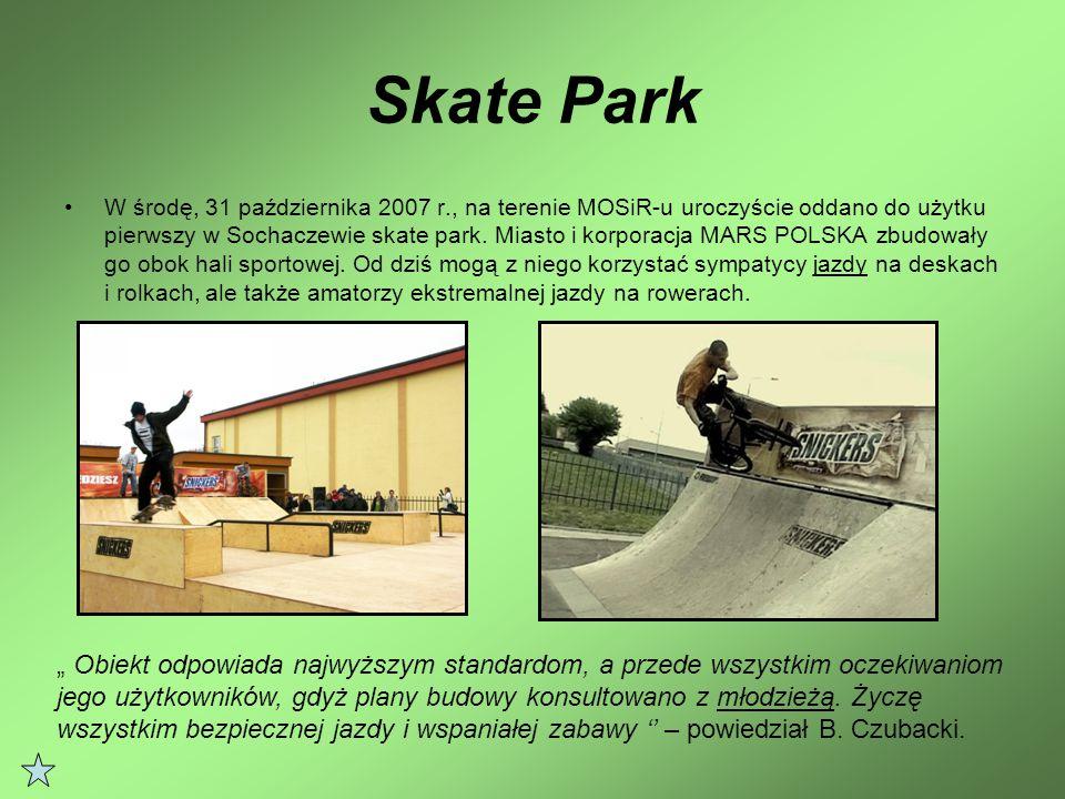 Skate Park W środę, 31 października 2007 r., na terenie MOSiR-u uroczyście oddano do użytku pierwszy w Sochaczewie skate park.