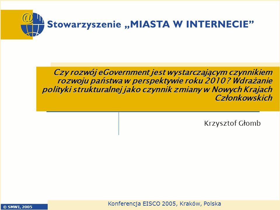 Konferencja EISCO 2005, Kraków, Polska © SMWI, 2005 2 Nie szukajmy zastępców - to rządy i samorządy są odpowiedzialne za rozwój eGovernment Definicja Komisji Europejskiej wykorzystanie technologii komunikacji i informacji wspólnie ze zmianami organizacyjnymi i zastosowaniem nowych umiejętności w celu udoskonalenia usług publicznych i procesów demokratycznych oraz wzmocnienia wsparcia dla realizacji polityk społecznych i gospodarczych eGovernment jest centralnym elementem Planu Działań eEurope 2005.