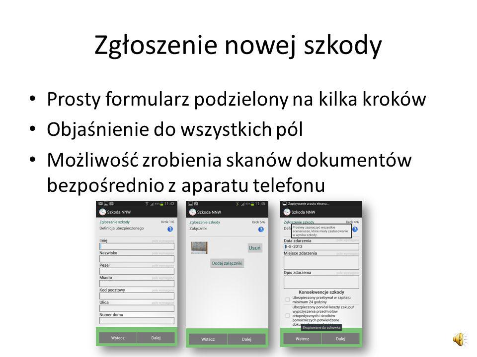 Zgłoszenie nowej szkody Prosty formularz podzielony na kilka kroków Objaśnienie do wszystkich pól Możliwość zrobienia skanów dokumentów bezpośrednio z aparatu telefonu