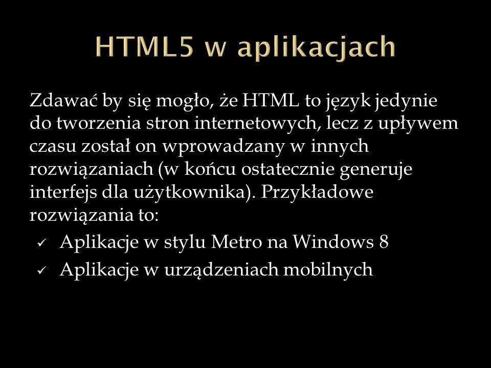 Zdawać by się mogło, że HTML to język jedynie do tworzenia stron internetowych, lecz z upływem czasu został on wprowadzany w innych rozwiązaniach (w końcu ostatecznie generuje interfejs dla użytkownika).