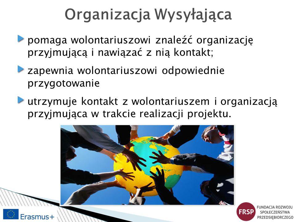 Organizacja Wysyłająca pomaga wolontariuszowi znaleźć organizację przyjmującą i nawiązać z nią kontakt; zapewnia wolontariuszowi odpowiednie przygotow