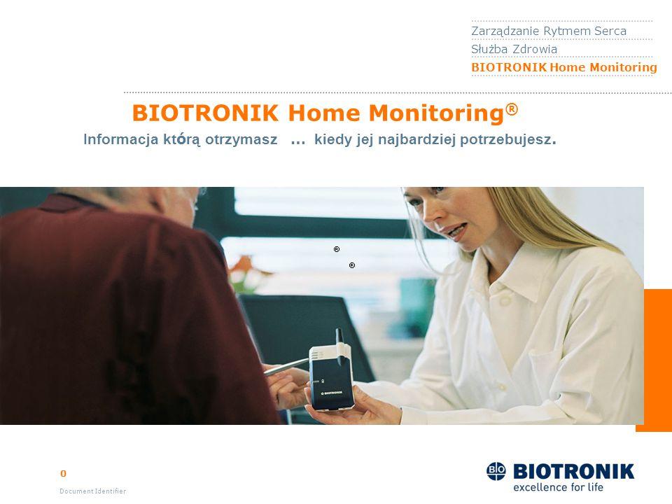 0 Document Identifier BIOTRONIK Home Monitoring ® Zarządzanie Rytmem Serca Służba Zdrowia BIOTRONIK Home Monitoring Informacja kt ó rą otrzymasz … kiedy jej najbardziej potrzebujesz.