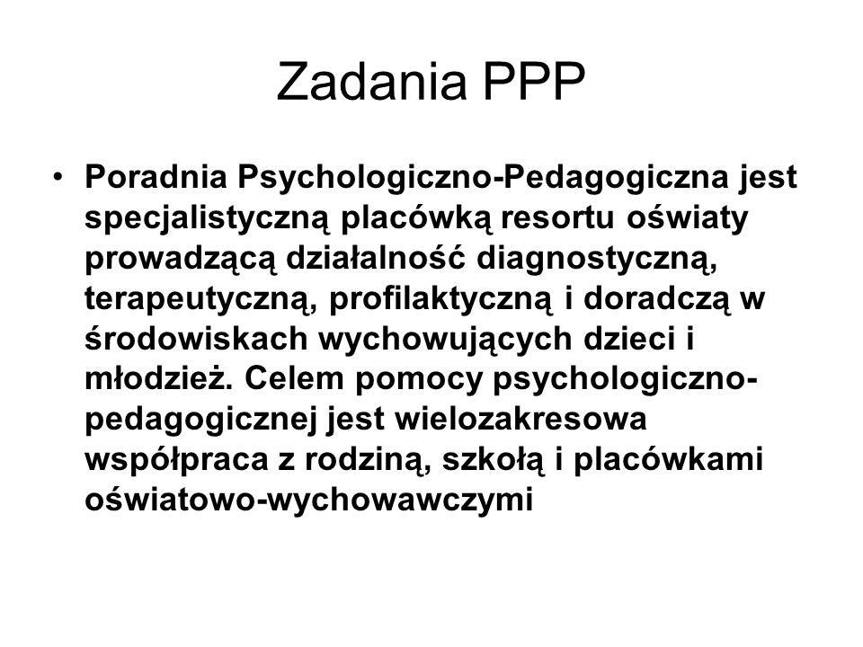 Zadania PPP Poradnia Psychologiczno-Pedagogiczna jest specjalistyczną placówką resortu oświaty prowadzącą działalność diagnostyczną, terapeutyczną, profilaktyczną i doradczą w środowiskach wychowujących dzieci i młodzież.