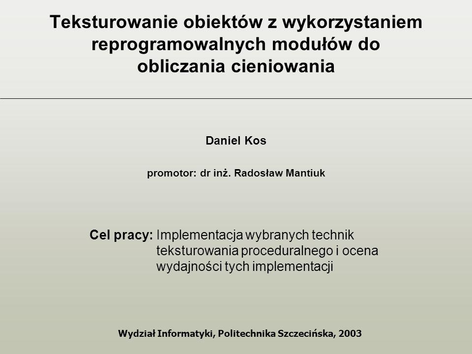 Teksturowanie obiektów z wykorzystaniem reprogramowalnych modułów do obliczania cieniowania Daniel Kos promotor: dr inż.