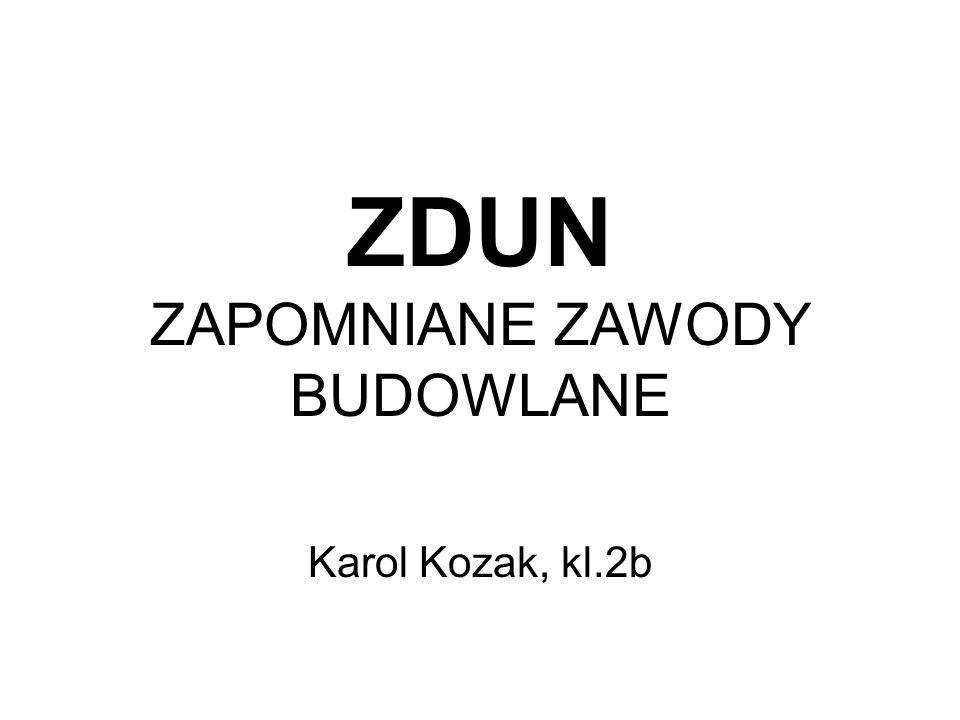 ZDUN ZAPOMNIANE ZAWODY BUDOWLANE Karol Kozak, kl.2b